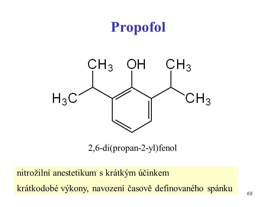 68 Propofol 2,6-di(propan-2-yl)fenol nitrožilní anestetikum s krátkým účinkem krátkodobé výkony, navození časově definovaného spánku