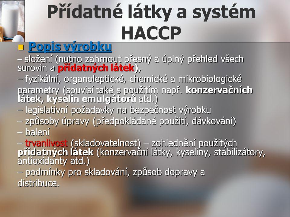 Přídatné látky a systém HACCP Popis výrobku Popis výrobku – složení (nutno zahrnout přesný a úplný přehled všech surovin a přídatných látek), – fyzikální, organoleptické, chemické a mikrobiologické parametry (souvisí také s použitím např.