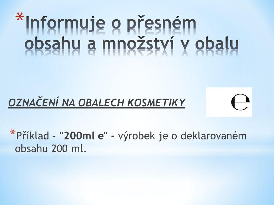 OZNAČENÍ NA OBALECH KOSMETIKY * Příklad - 200ml e - výrobek je o deklarovaném obsahu 200 ml.