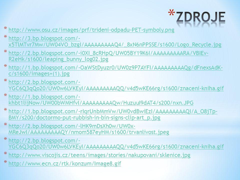 * http://www.osu.cz/images/prf/trideni-odpadu-PET-symboly.png http://www.osu.cz/images/prf/trideni-odpadu-PET-symboly.png * http://3.bp.blogspot.com/- x5TlMTvr7Mw/UW04VO_bzgI/AAAAAAAAAQ4/_8xN6nPPSSE/s1600/Logo_Recycle.jpg http://3.bp.blogspot.com/- x5TlMTvr7Mw/UW04VO_bzgI/AAAAAAAAAQ4/_8xN6nPPSSE/s1600/Logo_Recycle.jpg * http://2.bp.blogspot.com/-i0XI_8cRHpQ/UW05BY19K6I/AAAAAAAAARA/VBIEv- R2eHk/s1600/leaping_bunny_log02.jpg http://2.bp.blogspot.com/-i0XI_8cRHpQ/UW05BY19K6I/AAAAAAAAARA/VBIEv- R2eHk/s1600/leaping_bunny_log02.jpg * http://1.bp.blogspot.com/-OaWStDyuzr0/UW0z9P7AYFI/AAAAAAAAAQg/dFnexsAdK- c/s1600/images+(1).jpg http://1.bp.blogspot.com/-OaWStDyuzr0/UW0z9P7AYFI/AAAAAAAAAQg/dFnexsAdK- c/s1600/images+(1).jpg * http://2.bp.blogspot.com/- YGC6Q3qQo20/UW0w6LVKEyI/AAAAAAAAAQQ/v4d5wKE66rg/s1600/znaceni-kniha.gif http://2.bp.blogspot.com/- YGC6Q3qQo20/UW0w6LVKEyI/AAAAAAAAAQQ/v4d5wKE66rg/s1600/znaceni-kniha.gif * http://1.bp.blogspot.com/- khbt1lijNow/UW00bWMHfvI/AAAAAAAAAQw/HuzuuI9dAT4/s200/nxn.JPG http://1.bp.blogspot.com/- khbt1lijNow/UW00bWMHfvI/AAAAAAAAAQw/HuzuuI9dAT4/s200/nxn.JPG * http://1.bp.blogspot.com/-rIqrUnbMmVw/UW0vdBwiEzI/AAAAAAAAAQI/A_O8jTp- BMY/s200/doctormo-put-rubbish-in-bin-signs-clip-art_p.jpg http://1.bp.blogspot.com/-rIqrUnbMmVw/UW0vdBwiEzI/AAAAAAAAAQI/A_O8jTp- BMY/s200/doctormo-put-rubbish-in-bin-signs-clip-art_p.jpg * http://2.bp.blogspot.com/-lHK9mDsXh0w/UW0x- MReJwI/AAAAAAAAAQY/nmom587eyHM/s1600/trvanlivost.jpeg http://2.bp.blogspot.com/-lHK9mDsXh0w/UW0x- MReJwI/AAAAAAAAAQY/nmom587eyHM/s1600/trvanlivost.jpeg * http://2.bp.blogspot.com/- YGC6Q3qQo20/UW0w6LVKEyI/AAAAAAAAAQQ/v4d5wKE66rg/s1600/znaceni-kniha.gif http://2.bp.blogspot.com/- YGC6Q3qQo20/UW0w6LVKEyI/AAAAAAAAAQQ/v4d5wKE66rg/s1600/znaceni-kniha.gif * http://www.viscojis.cz/teens/images/stories/nakupovani/sklenice.jpg http://www.viscojis.cz/teens/images/stories/nakupovani/sklenice.jpg * http://www.ecn.cz/rtk/konzum/Image8.gif http://www.ecn.cz/rtk/konzum/Image8.gif