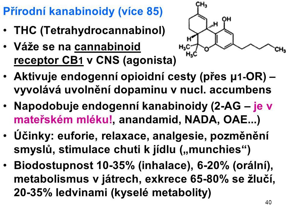40 Přírodní kanabinoidy (více 85) THC (Tetrahydrocannabinol) Váže se na cannabinoid receptor CB 1 v CNS (agonista) Aktivuje endogenní opioidní cesty (přes μ 1- OR) – vyvolává uvolnění dopaminu v nucl.