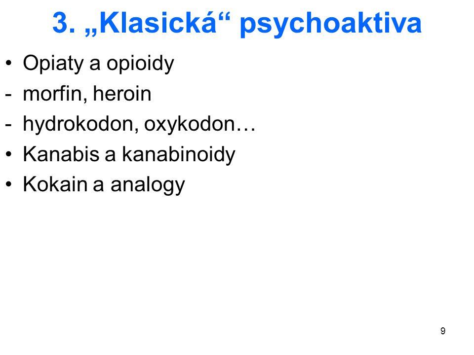 """9 3. """"Klasická"""" psychoaktiva Opiaty a opioidy -morfin, heroin -hydrokodon, oxykodon… Kanabis a kanabinoidy Kokain a analogy"""