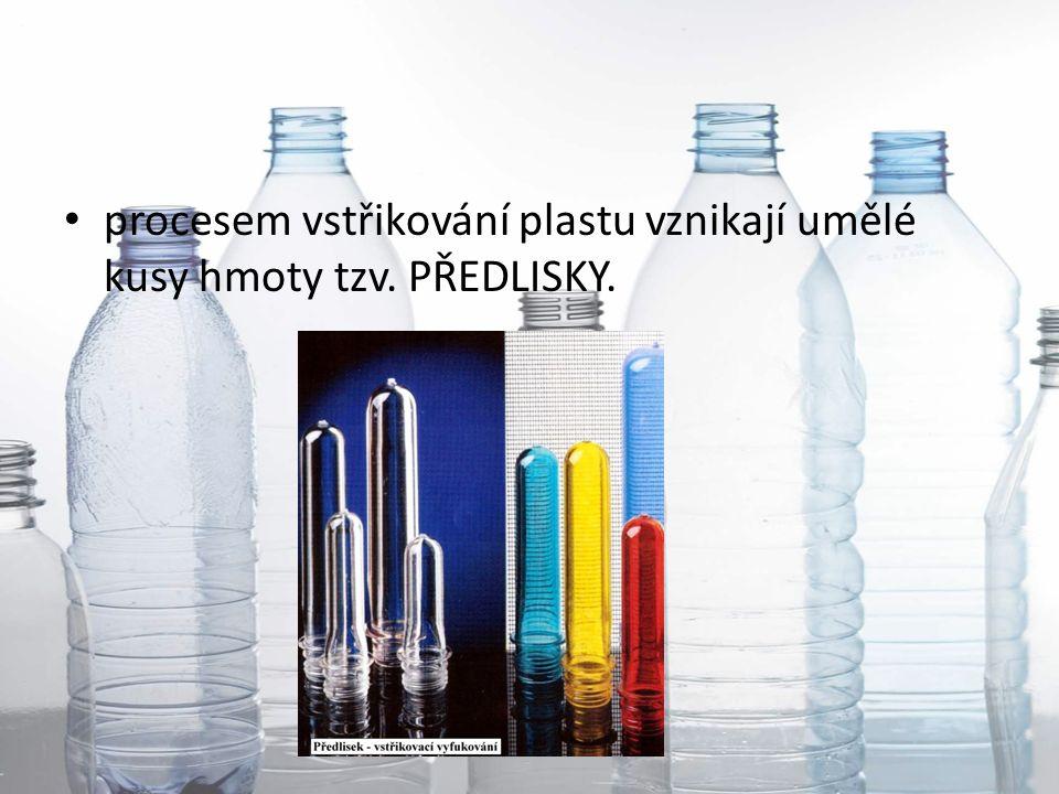 procesem vstřikování plastu vznikají umělé kusy hmoty tzv. PŘEDLISKY.