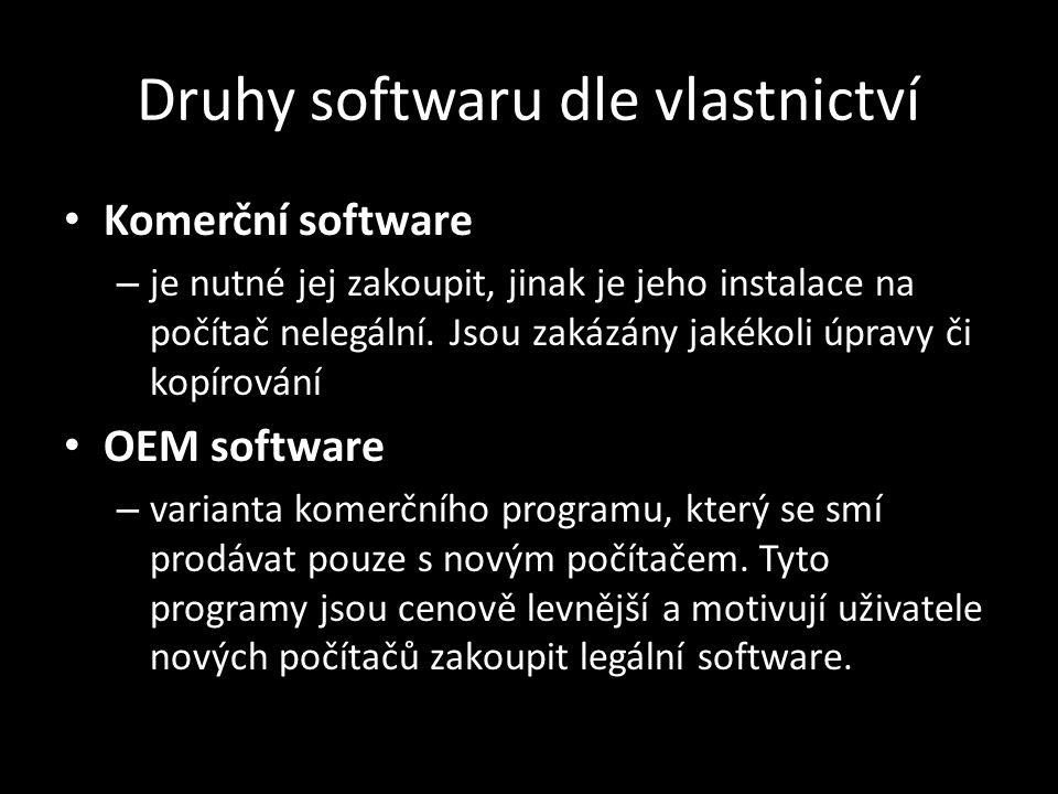 Druhy softwaru dle vlastnictví Komerční software – je nutné jej zakoupit, jinak je jeho instalace na počítač nelegální.