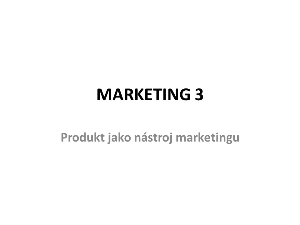 MARKETING 3 Produkt jako nástroj marketingu