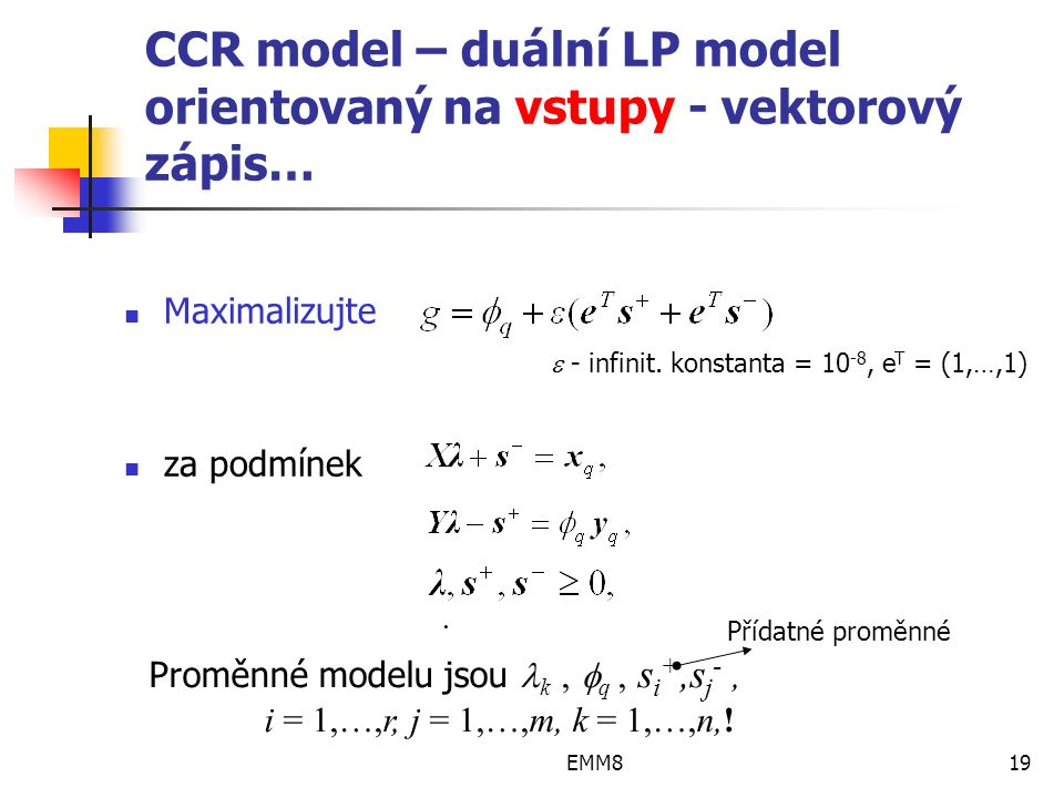 EMM819 CCR model – duální LP model orientovaný na vstupy - vektorový zápis… Maximalizujte za podmínek.