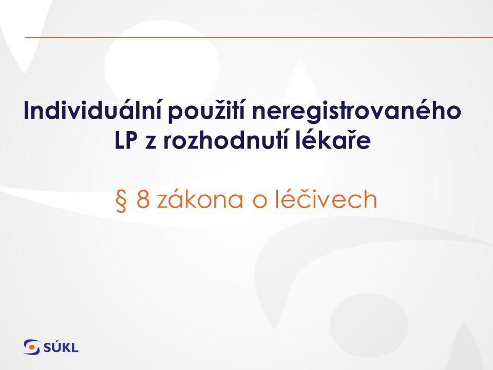 Individuální použití neregistrovaného LP z rozhodnutí lékaře § 8 zákona o léčivech