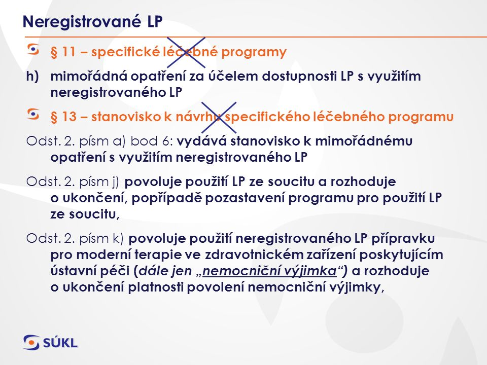Neregistrované LP § 11 – specifické léčebné programy h)mimořádná opatření za účelem dostupnosti LP s využitím neregistrovaného LP § 13 – stanovisko k návrhu specifického léčebného programu Odst.