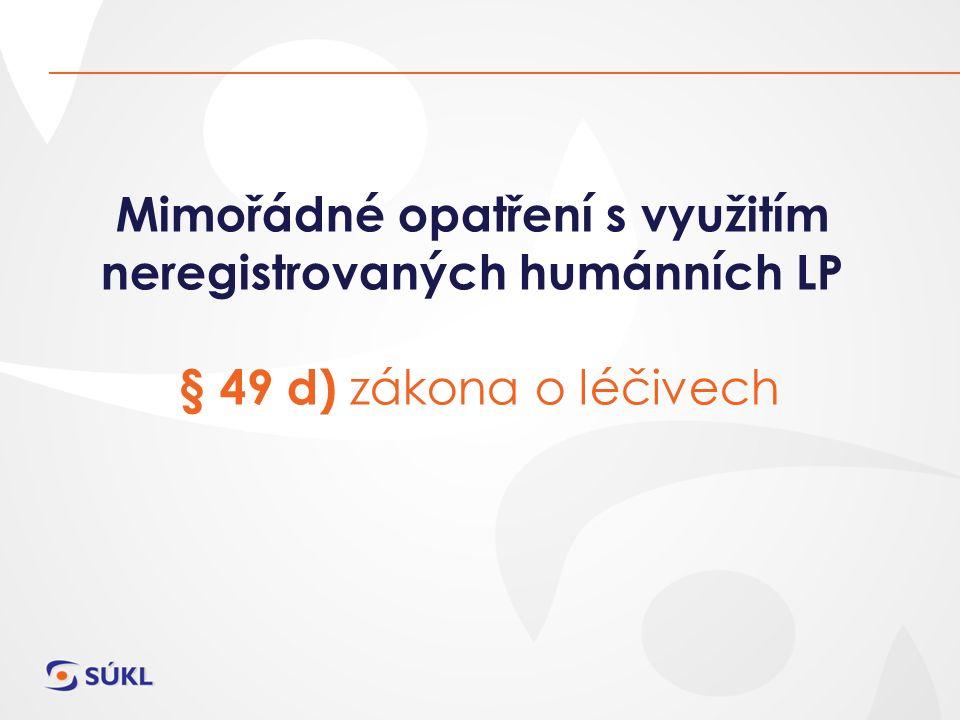 Mimořádné opatření s využitím neregistrovaných humánních LP § 49 d) zákona o léčivech