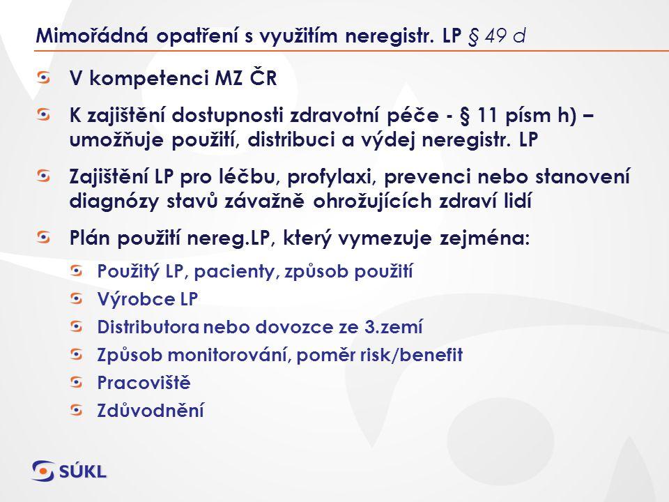 V kompetenci MZ ČR K zajištění dostupnosti zdravotní péče - § 11 písm h) – umožňuje použití, distribuci a výdej neregistr.
