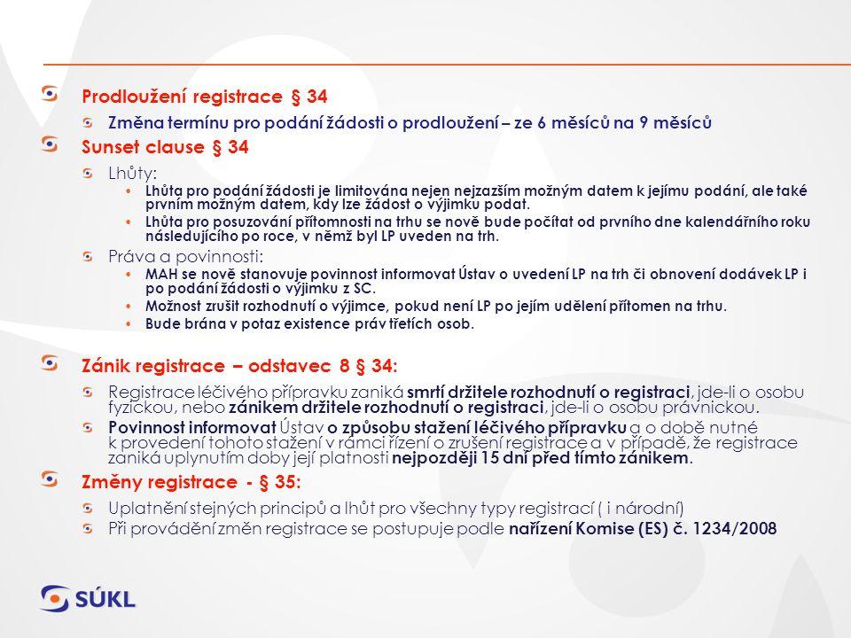 Prodloužení registrace § 34 Změna termínu pro podání žádosti o prodloužení – ze 6 měsíců na 9 měsíců Sunset clause § 34 Lhůty: Lhůta pro podání žádosti je limitována nejen nejzazším možným datem k jejímu podání, ale také prvním možným datem, kdy lze žádost o výjimku podat.
