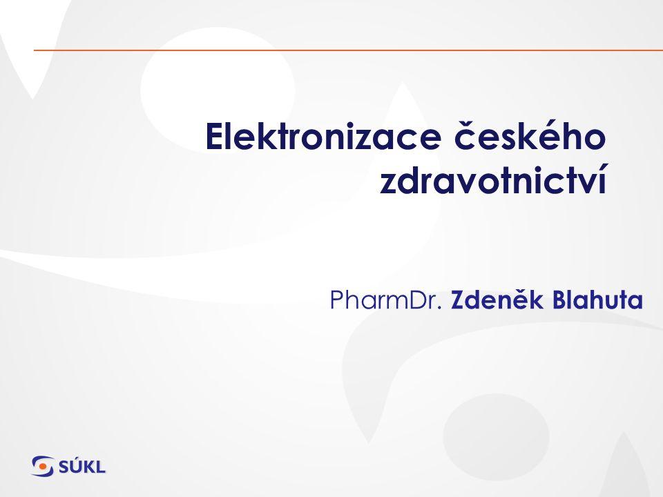 Elektronizace českého zdravotnictví PharmDr. Zdeněk Blahuta