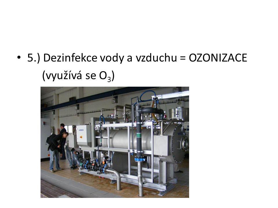 5.) Dezinfekce vody a vzduchu = OZONIZACE (využívá se O 3 )