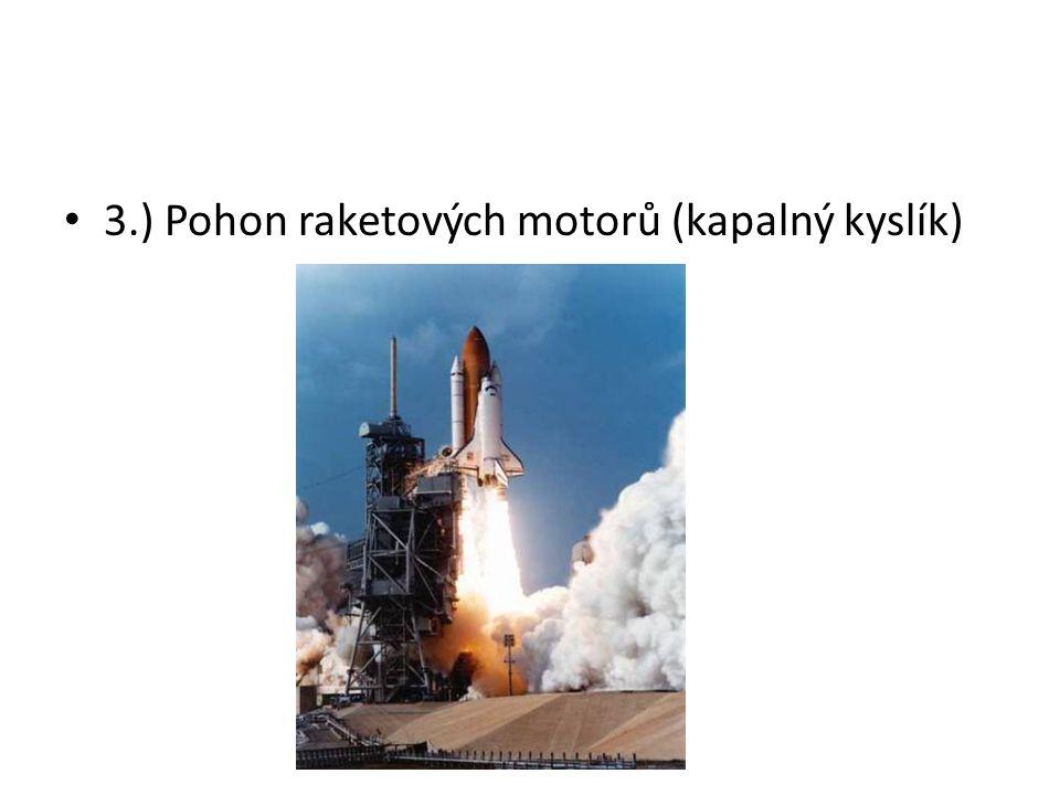 3.) Pohon raketových motorů (kapalný kyslík)