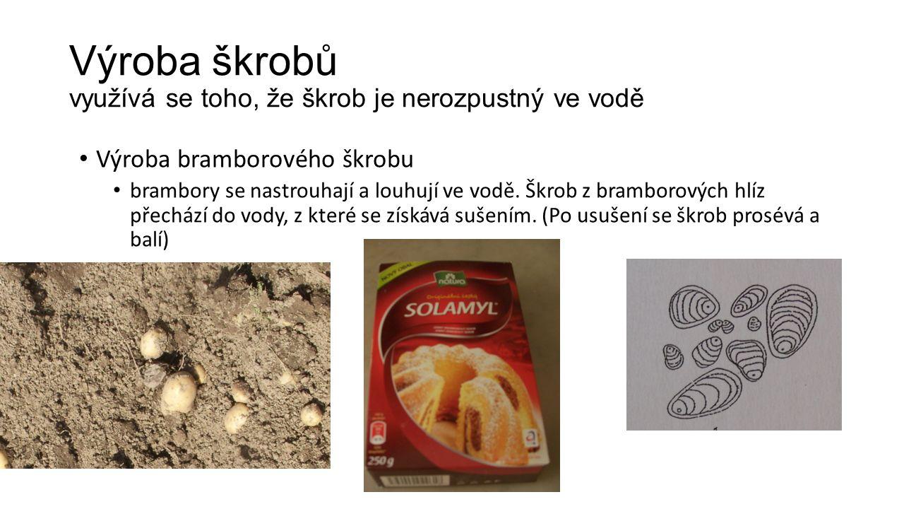 Výroba škrobů využívá se toho, že škrob je nerozpustný ve vodě Výroba bramborového škrobu brambory se nastrouhají a louhují ve vodě.