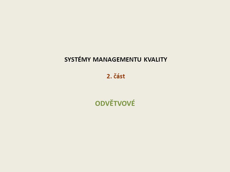 SYSTÉMY MANAGEMENTU KVALITY 2. část ODVĚTVOVÉ