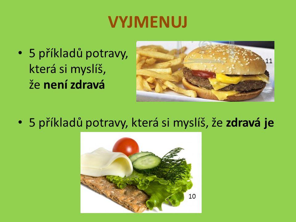 VYJMENUJ 5 příkladů potravy, která si myslíš, že není zdravá 5 příkladů potravy, která si myslíš, že zdravá je 10 11