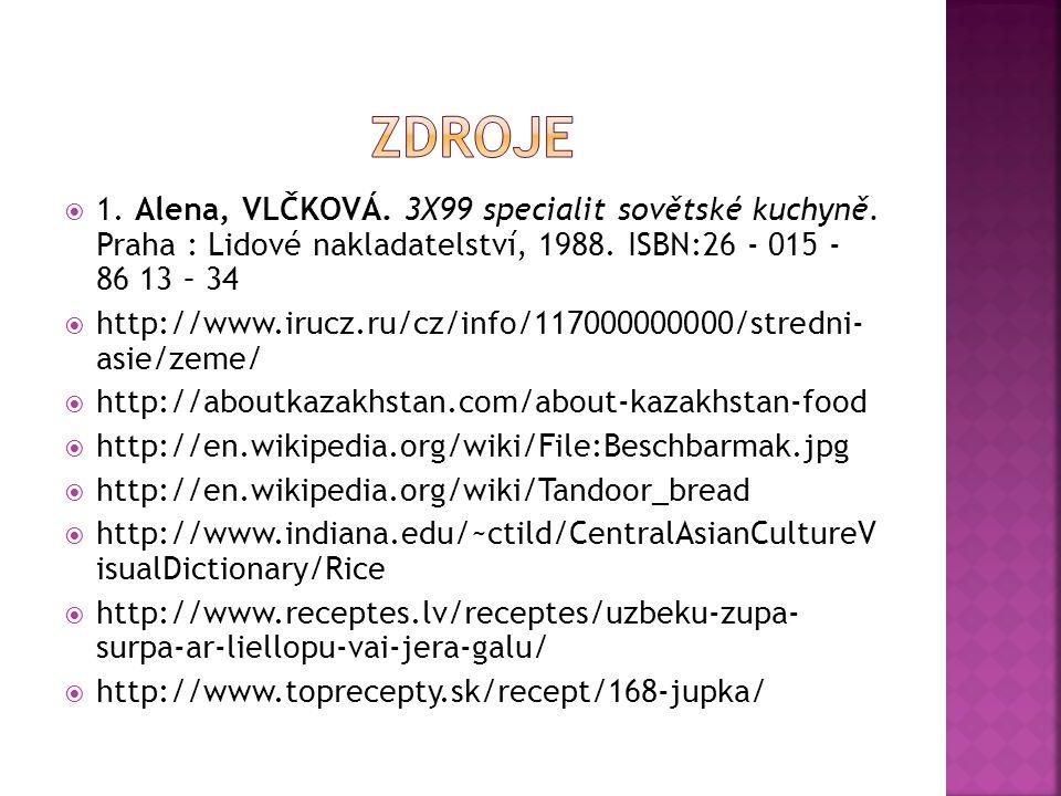 1. Alena, VLČKOVÁ. 3X99 specialit sovětské kuchyně. Praha : Lidové nakladatelství, 1988. ISBN:26 - 015 - 86 13 – 34  http://www.irucz.ru/cz/info/11