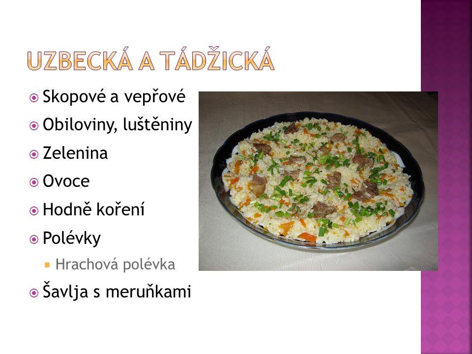  Skopové a vepřové  Obiloviny, luštěniny  Zelenina  Ovoce  Hodně koření  Polévky  Hrachová polévka  Šavlja s meruňkami