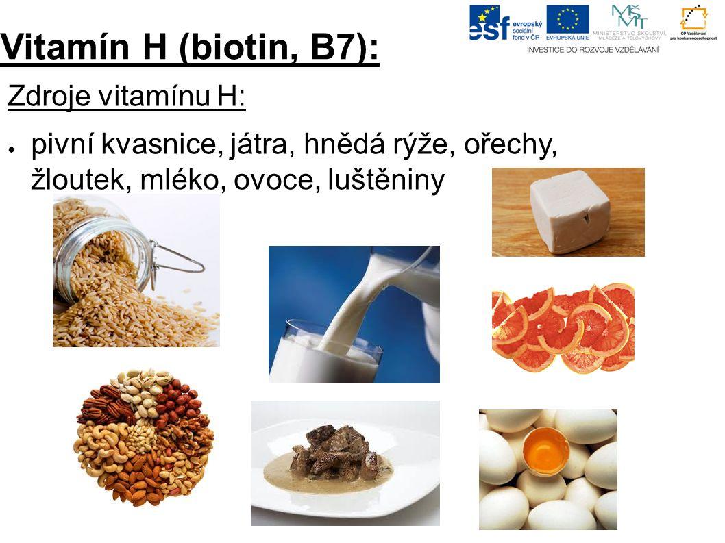 Vitamín H (biotin, B7): Zdroje vitamínu H: ●p●pivní kvasnice, játra, hnědá rýže, ořechy, žloutek, mléko, ovoce, luštěniny