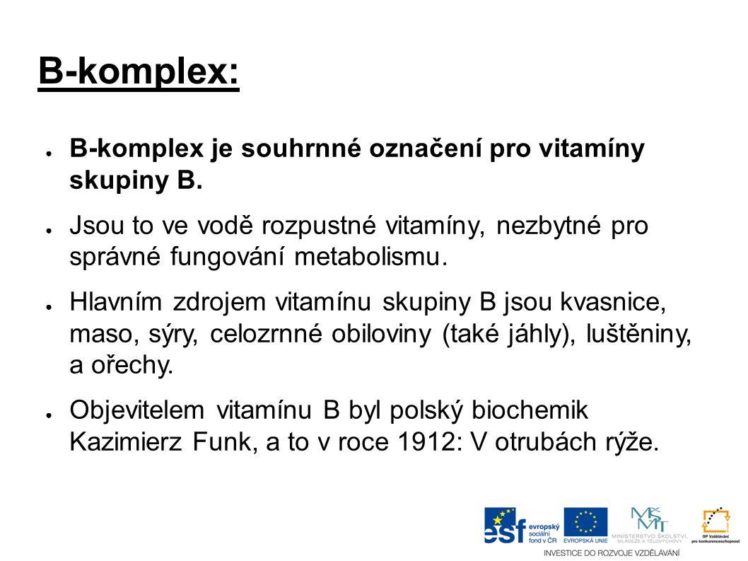 B-komplex: ● B-komplex je souhrnné označení pro vitamíny skupiny B.