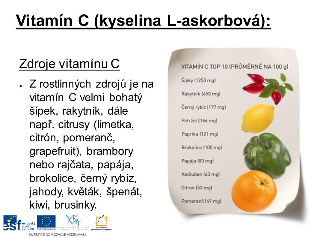 Vitamín C (kyselina L-askorbová): Zdroje vitamínu C ● Z rostlinných zdrojů je na vitamín C velmi bohatý šípek, rakytník, dále např. citrusy (limetka,