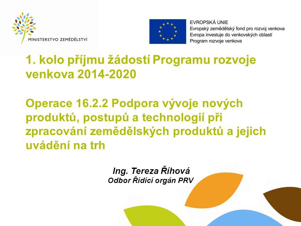 1. kolo příjmu žádostí Programu rozvoje venkova 2014-2020 Operace 16.2.2 Podpora vývoje nových produktů, postupů a technologií při zpracování zeměděls