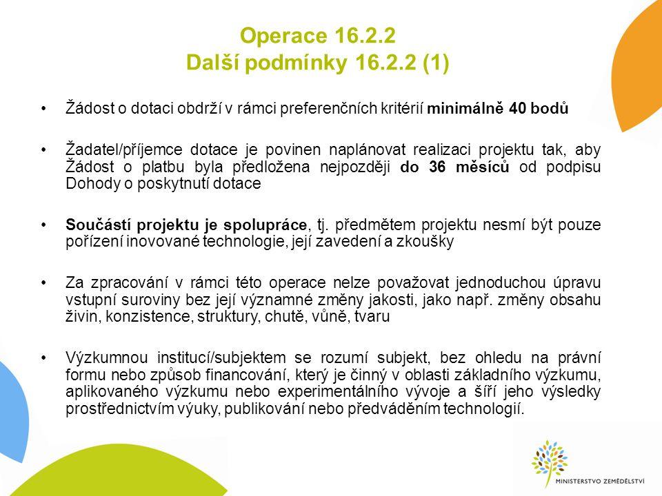 Operace 16.2.2 Další podmínky 16.2.2 (1) Žádost o dotaci obdrží v rámci preferenčních kritérií minimálně 40 bodů Žadatel/příjemce dotace je povinen na