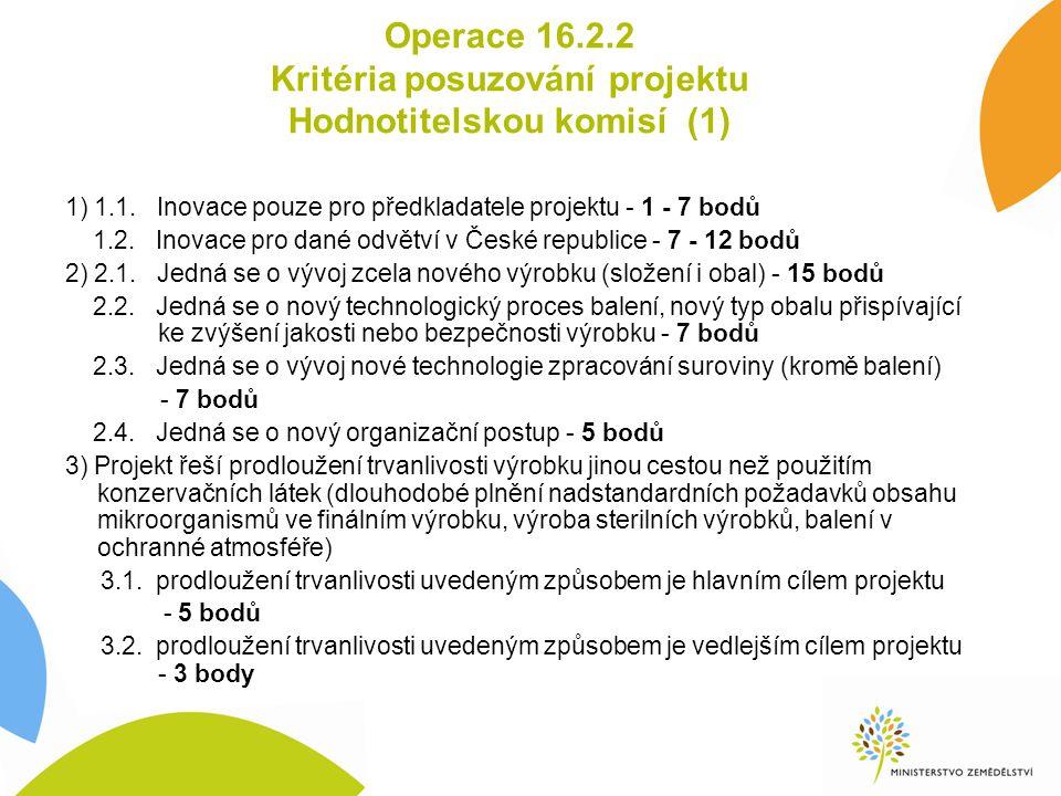 Operace 16.2.2 Kritéria posuzování projektu Hodnotitelskou komisí (1) 1) 1.1. Inovace pouze pro předkladatele projektu - 1 - 7 bodů 1.2. Inovace pro d