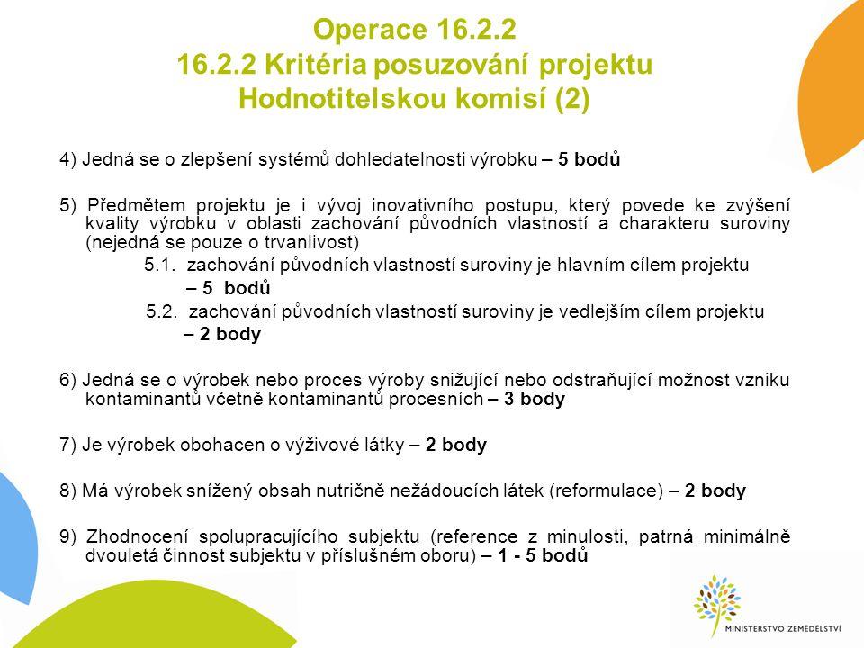 Operace 16.2.2 16.2.2 Kritéria posuzování projektu Hodnotitelskou komisí (2) 4) Jedná se o zlepšení systémů dohledatelnosti výrobku – 5 bodů 5) Předmě