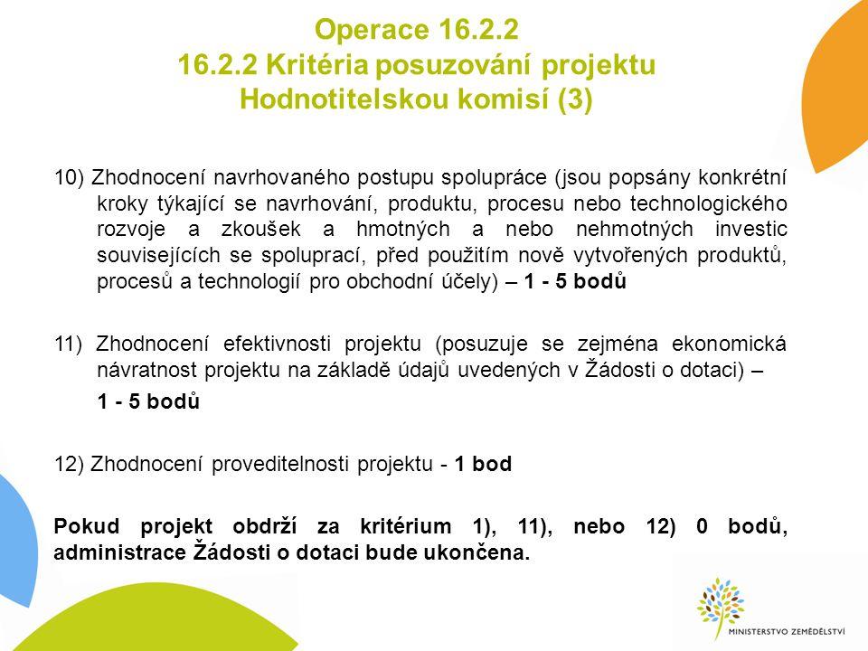 Operace 16.2.2 16.2.2 Kritéria posuzování projektu Hodnotitelskou komisí (3) 10) Zhodnocení navrhovaného postupu spolupráce (jsou popsány konkrétní kr