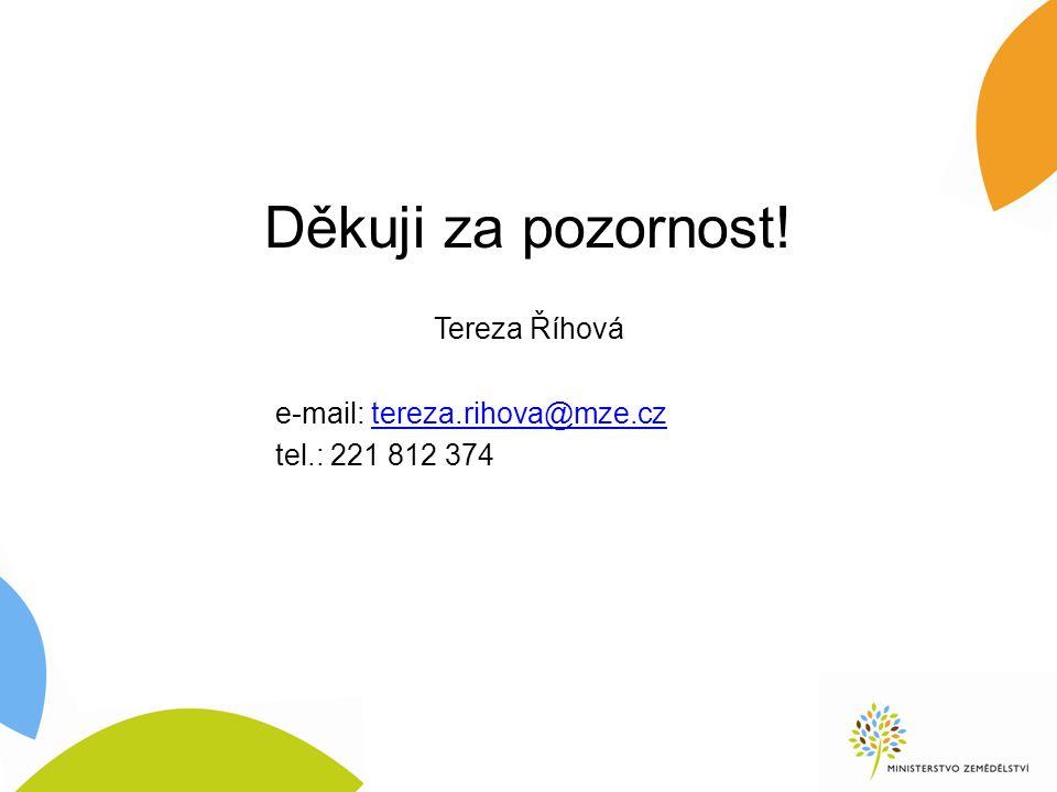 Děkuji za pozornost! Tereza Říhová e-mail: tereza.rihova@mze.cztereza.rihova@mze.cz tel.: 221 812 374