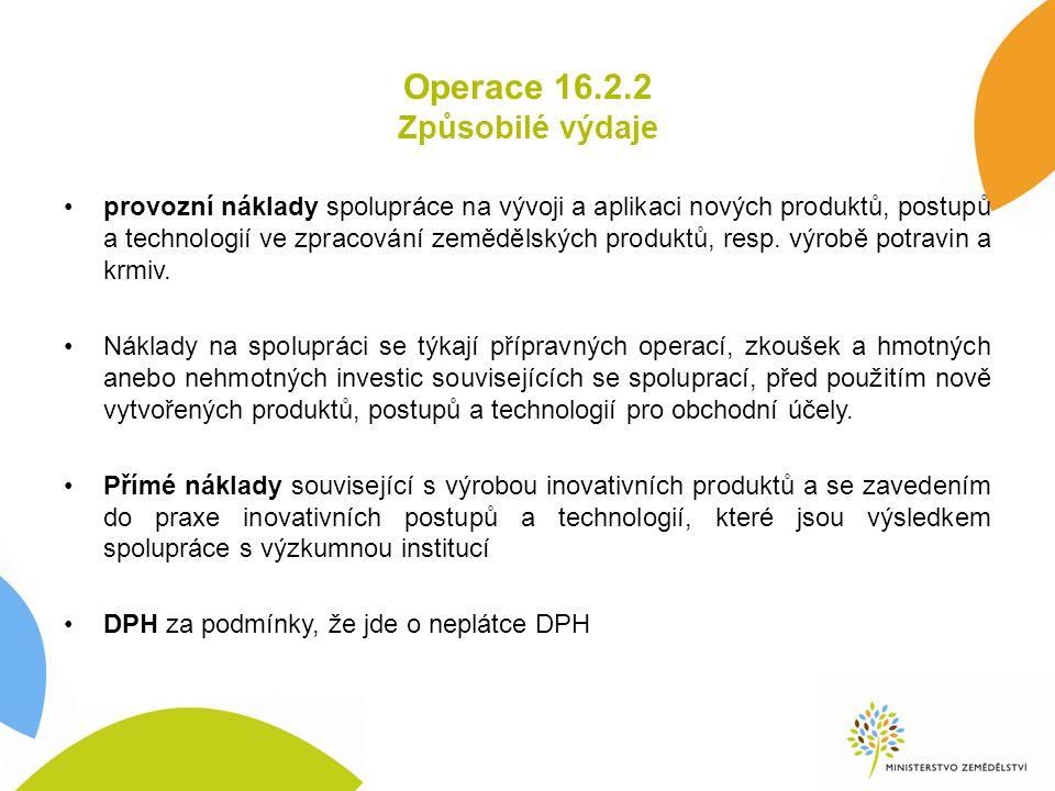 Operace 16.2.2 Způsobilé výdaje provozní náklady spolupráce na vývoji a aplikaci nových produktů, postupů a technologií ve zpracování zemědělských pro