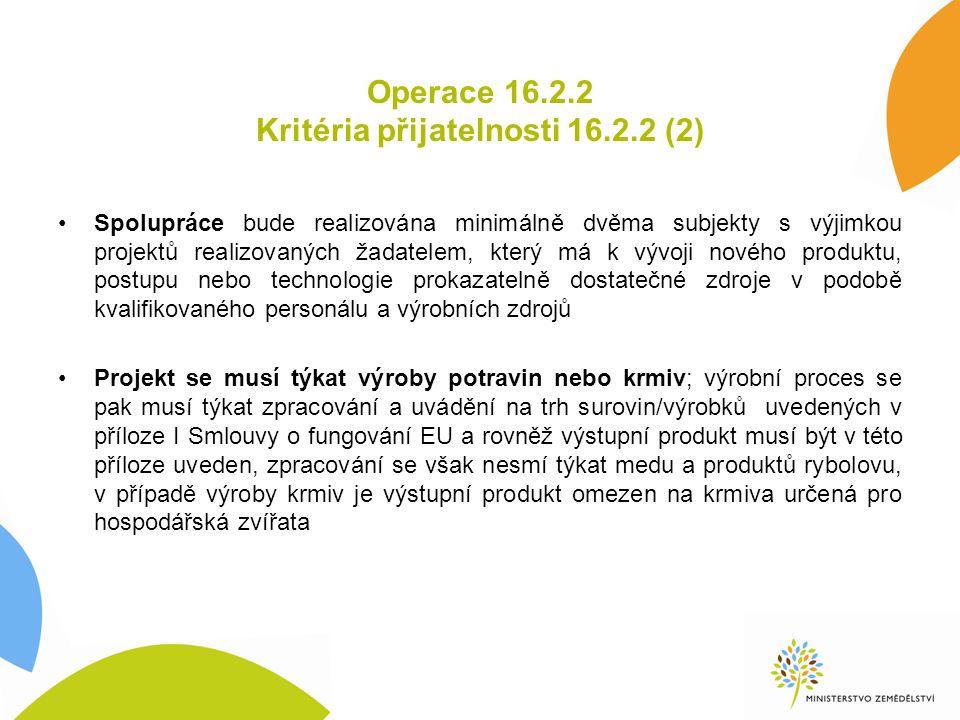 Operace 16.2.2 Kritéria přijatelnosti 16.2.2 (2) Spolupráce bude realizována minimálně dvěma subjekty s výjimkou projektů realizovaných žadatelem, kte