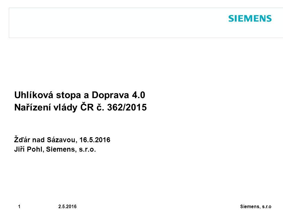 Siemens, s.r.o © Siemens AG 2010 1 2.5.2016 Uhlíková stopa a Doprava 4.0 Nařízení vlády ČR č. 362/2015 Žďár nad Sázavou, 16.5.2016 Jiří Pohl, Siemens,