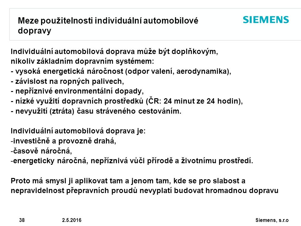 Siemens, s.r.o © Siemens AG 2010 38 2.5.2016 Meze použitelnosti individuální automobilové dopravy Individuální automobilová doprava může být doplňkový