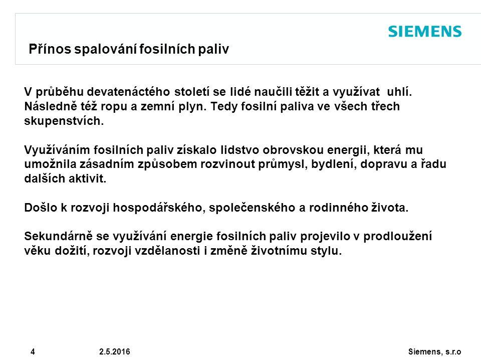 Siemens, s.r.o © Siemens AG 2010 4 2.5.2016 Přínos spalování fosilních paliv V průběhu devatenáctého století se lidé naučili těžit a využívat uhlí. Ná