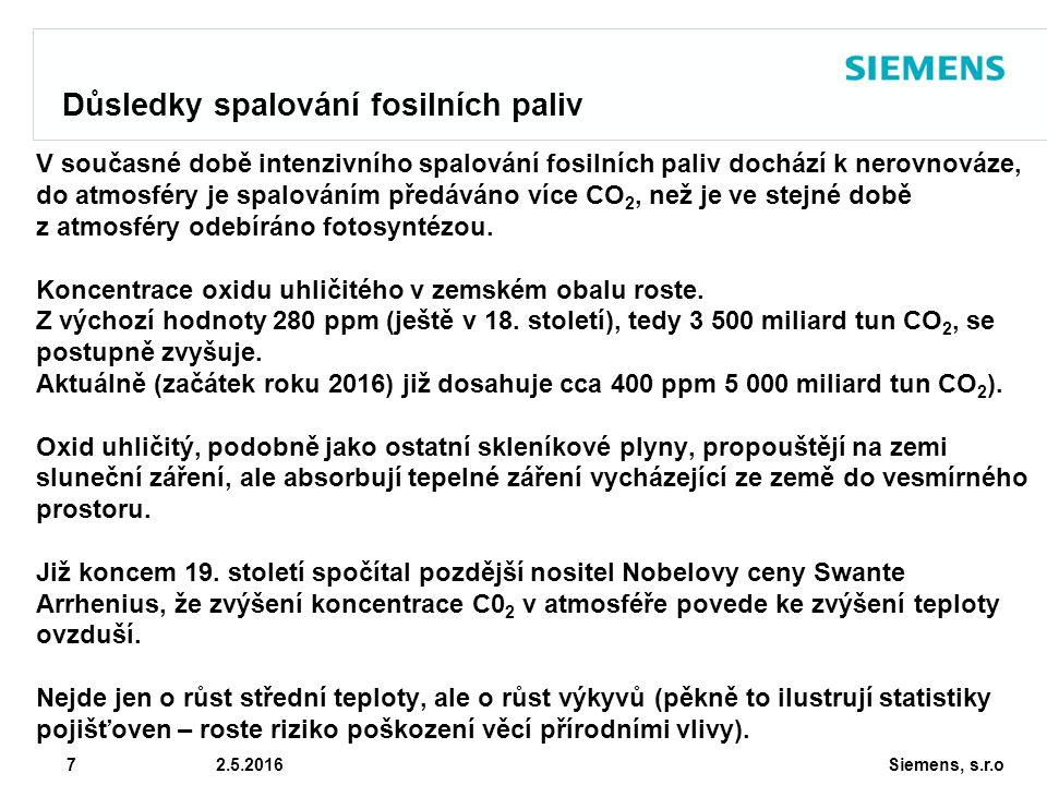 Siemens, s.r.o © Siemens AG 2010 7 2.5.2016 Důsledky spalování fosilních paliv V současné době intenzivního spalování fosilních paliv dochází k nerovn
