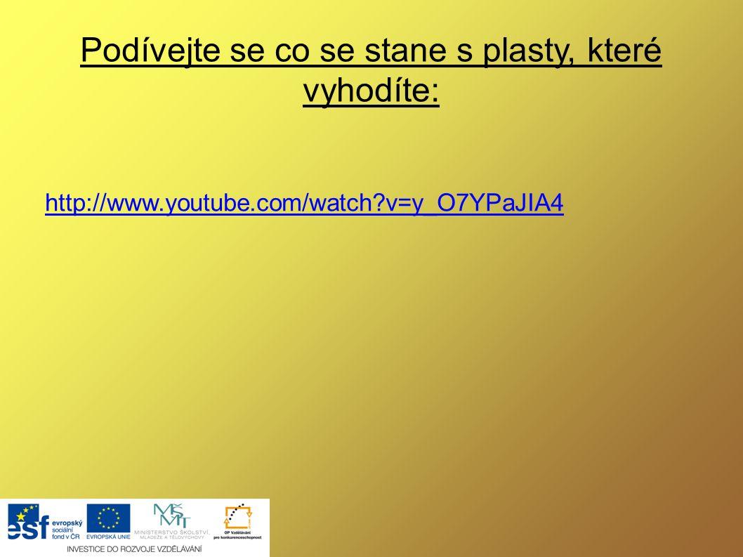 Podívejte se co se stane s plasty, které vyhodíte: http://www.youtube.com/watch v=y_O7YPaJIA4
