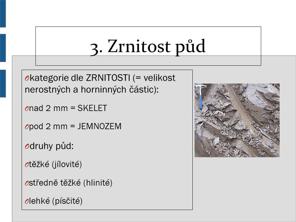 3. Zrnitost půd O kategorie dle ZRNITOSTI (= velikost nerostných a horninných částic): O nad 2 mm = SKELET O pod 2 mm = JEMNOZEM O druhy půd: O těžké