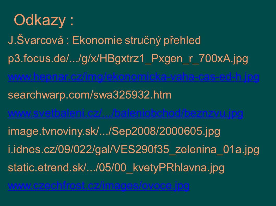 Odkazy : J.Švarcová : Ekonomie stručný přehled p3.focus.de/.../g/x/HBgxtrz1_Pxgen_r_700xA.jpg www.hepnar.cz/img/ekonomicka-vaha-cas-ed-h.jpg searchwar