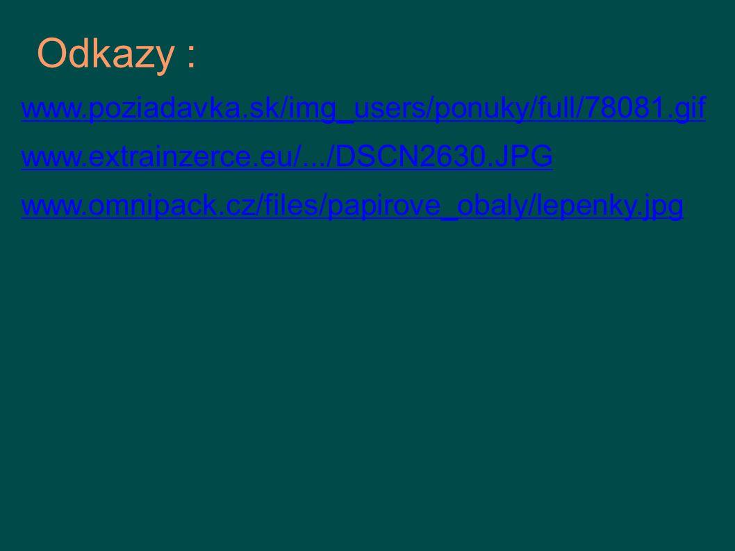 Odkazy : www.poziadavka.sk/img_users/ponuky/full/78081.gif www.extrainzerce.eu/.../DSCN2630.JPG www.omnipack.cz/files/papirove_obaly/lepenky.jpg