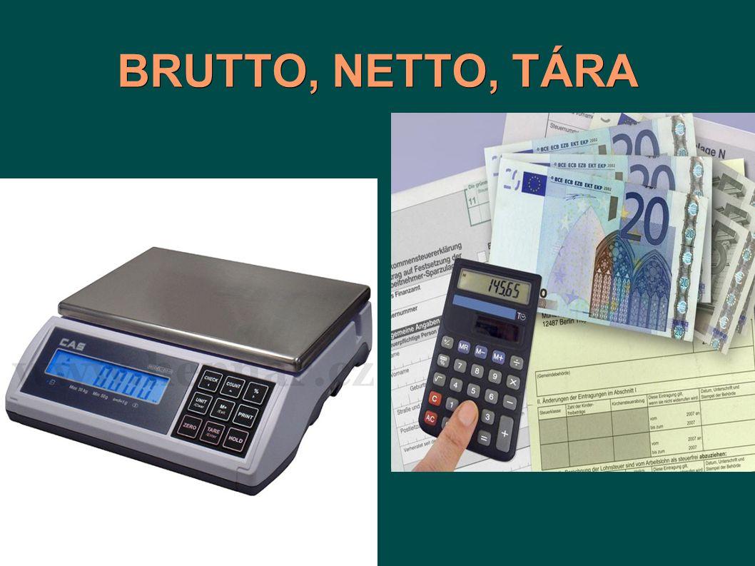BRUTTO, NETTO, TÁRA