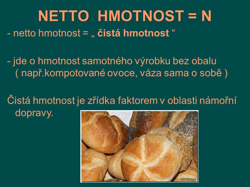 """NETTO HMOTNOST = N - netto hmotnost = """" čistá hmotnost """" - jde o hmotnost samotného výrobku bez obalu ( např.kompotované ovoce, váza sama o sobě ) Čis"""