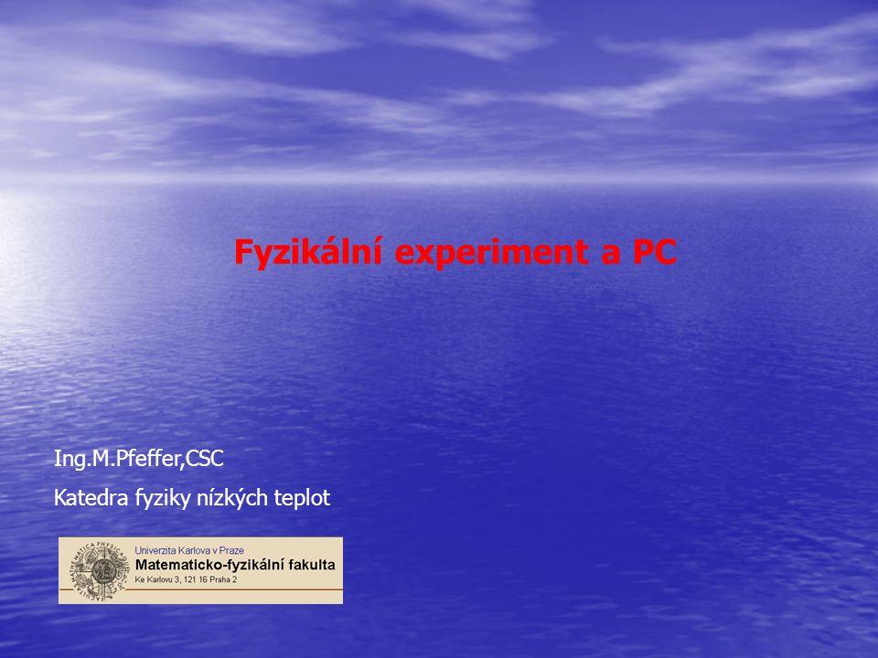 Ing.M.Pfeffer,CSC Katedra fyziky nízkých teplot Fyzikální experiment a PC