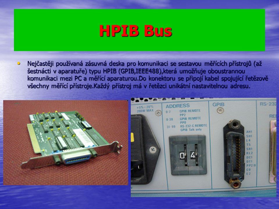 Nejčastěji používaná zásuvná deska pro komunikaci se sestavou měřících přístrojů (až šestnácti v aparatuře) typu HPIB (GPIB,IEEE488),která umožňuje oboustrannou komunikaci mezi PC a měřící aparaturou.Do konektoru se připojí kabel spojující řetězově všechny měřící přístroje.Každý přístroj má v řetězci unikátní nastavitelnou adresu.