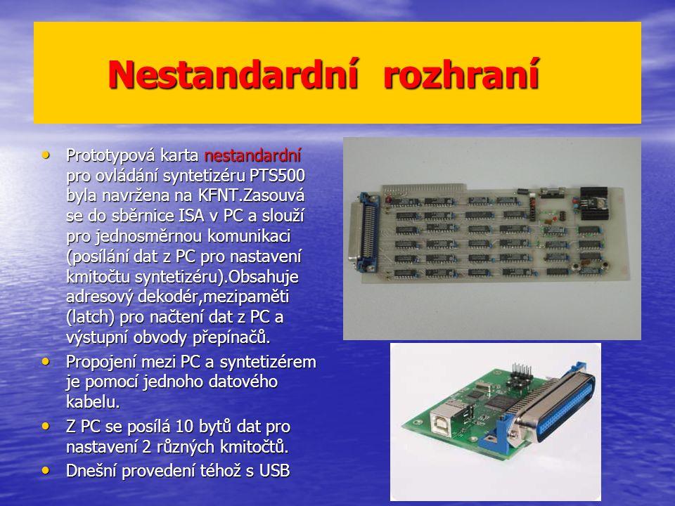 Nestandardní rozhraní Nestandardní rozhraní Prototypová karta nestandardní pro ovládání syntetizéru PTS500 byla navržena na KFNT.Zasouvá se do sběrnice ISA v PC a slouží pro jednosměrnou komunikaci (posílání dat z PC pro nastavení kmitočtu syntetizéru).Obsahuje adresový dekodér,mezipaměti (latch) pro načtení dat z PC a výstupní obvody přepínačů.