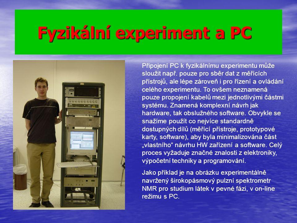 Fyzikální experiment a PC Fyzikální experiment a PC Připojení PC k fyzikálnímu experimentu může sloužit např. pouze pro sběr dat z měřících přístrojů,