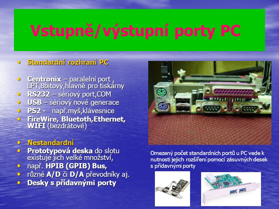 Příklady PC portů - Centronix Příklady PC portů - Centronix Standardní rozhraní (v/v) Standardní rozhraní (v/v) Paralelní port – Centronix Paralelní port – Centronix paralelní přenos dat (8bitů) paralelní přenos dat (8bitů) původní verze jednosměrná původní verze jednosměrná inovovaná obousměrný přenos (EPP či ECP) inovovaná obousměrný přenos (EPP či ECP) adresa LPT1 je 378h (dekadicky 888,binárně 1101111000 ) adresa LPT1 je 378h (dekadicky 888,binárně 1101111000 ) LPT2 je 278h LPT2 je 278h port zabírá kromě bázové adresy ještě 2 další ( viz obsazení registrů na dalším obrázku) port zabírá kromě bázové adresy ještě 2 další ( viz obsazení registrů na dalším obrázku)