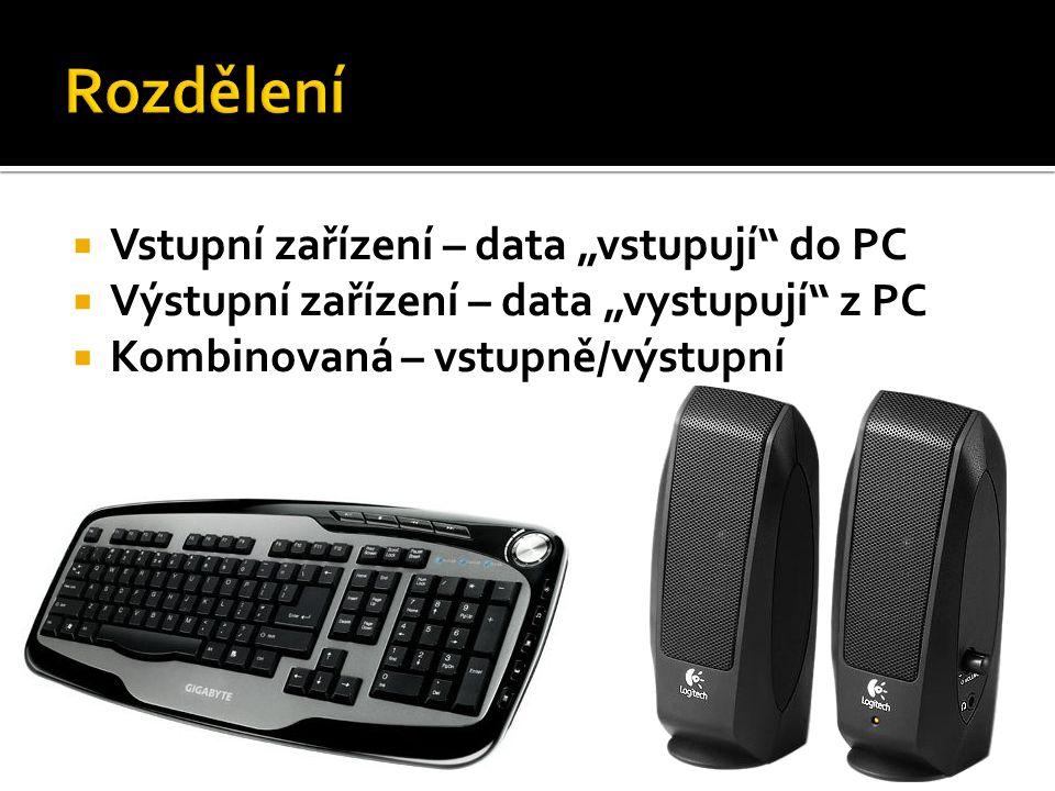 """ Vstupní zařízení – data """"vstupují do PC  Výstupní zařízení – data """"vystupují z PC  Kombinovaná – vstupně/výstupní"""
